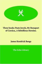 Cover of: Three books-Paste Jewels, Mr Bonapart of Corsica., A Rebellious Heroine