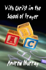 Cover of: With Christ in the School of Prayer (Andrew Murray Christian Classics) | Andrew Murray