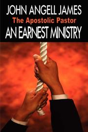 Cover of: An Earnest Ministry, The Want of Our Times - The Apostolic Pastor (Reformed Classics) | John Angell James