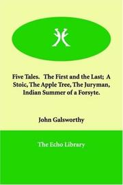 Cover of: Five Tales.   The First and the Last;  A Stoic, The Apple Tree, The Juryman, Indian Summer of a Forsyte. | John Galsworthy