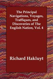 Cover of: The Principal Navigations, Voyages, Traffiques, and Discoveries of The English Nation, Vol. 4