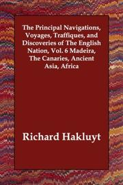 Cover of: The Principal Navigations, Voyages, Traffiques, and Discoveries of The English Nation, Vol. 6 Madeira, The Canaries, Ancient Asia, Africa