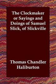Cover of: The Clockmaker or Sayings and Doings of Samuel Slick, of Slickville