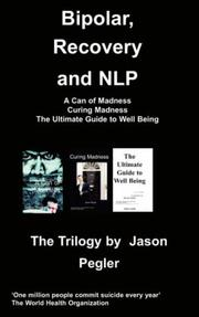 Cover of: Bipolar, Recovery and  NLP, The Trilogy By Jason Pegler
