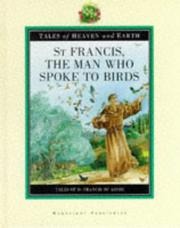Cover of: St Francis, the Man Who Spoke to Birds (Tales of Heaven & Earth)