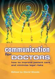 Cover of: Communication for Doctors: How to Improve Patient Care And Minimize Legal Risks | David Woods