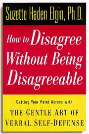 Cover of: How to disagree without being disagreeable: getting your point across with the gentle art of verbal self-defense