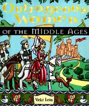 Cover of: Outrageous women of the Middle Ages | Vicki León
