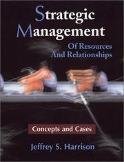 Cover of: Strategic management of resources and relationships | Jeffrey S. Harrison