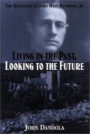 Cover of: Living in the Past, Looking to the Future: The Biography of John Hays Hammond, Jr.