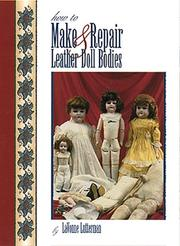 Cover of: How to Make and Repair Leather Doll Bodies by Lavonne Lutterman