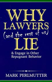 Cover of: Why Lawyers and the Rest of Us Lie and Engage in Other Repugnant Behaviour