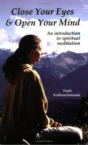 Cover of: Close Your Eyes and Open Your Mind An Introduction to Spiritual Meditation | Dada Nabhaniilananda