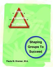 Cover of: From Pyramids To Circles: Shaping Groups To Succeed | Paula M. Kramer, M.A.