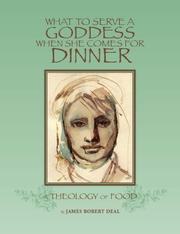 Cover of: What to Serve a Goddess When She Comes For Dinner | James Robert Deal