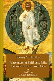 Cover of: Wholeness of Faith and Life: Orthodox Christian Ethics: Part Two: Church Life Ethics (Wholeness of Faith & Life Series : Church Life Ethics) | Stanley S. Harakas
