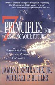 Cover of: 7 Principles for Creating Your Future by James J. Semradek, Michael P. Butler