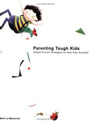 Cover of: Parenting Tough Kids - Simple, Proven Strategies to Help Kids Succeed | Mark Le Messurier