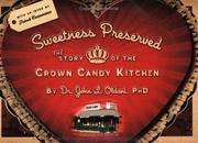Cover of: Sweetness Preserved The Story Of The Crown Candy Kitchen | John L. Oldani