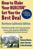 How To Make Your Realtor Get The Best Deal, Northern California by Tamara Dawn, James Nevans, Ken Deshaies