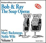 Cover of: Bob & Ray, The Soap Operas - Volume 5, Featuring Mary Backstayge, Noble Wife by Bob Elliot and Ray Goulding