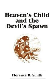 Heaven's Child and the Devil's Spawn by Florence B. Smith