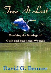 Cover of: Free at Last! Breaking the Bondage of Guilt and Emotional Wounds