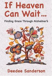 Cover of: If Heaven Can Wait . . . Finding Grace Through Alzheimer's