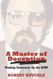 Cover of: A Master of Deception; Working Undercover for the RCMP