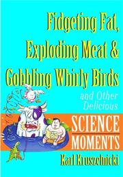 Cover of: Fidgeting Fat, Exploding Meat & Gobbling Whirly Birds and Other Delicious Science Moments