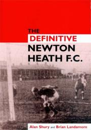The Definitive Newton Heath by Alan Shury, Brian Landamore