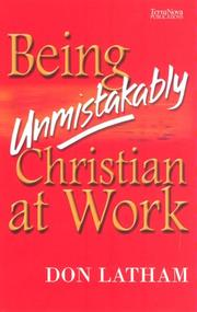 Cover of: Being Unmistakably Christian at Work | Don Latham