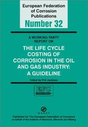 Cover of: A Working Party Report on the Life Cycle Costing of Corrosion in the Oil and Gas Industry | Phil J. Jackman
