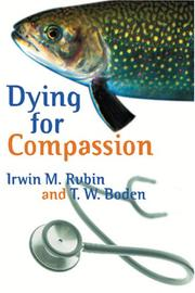 Cover of: Dying for Compassion | Irwin M Rubin & T.W.Boden