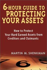 Cover of: 6 Hour Guide to Protecting Your Assets: How to Protect Your Hard Earned Assets From Creditors and Claimants