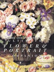 Cover of: The Oil Painter's Ultimate Flower & Portrait Companion