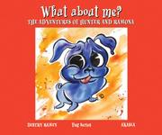 Cover of: What About Me? The Adventures of Hunter and Ramona | Destry Ramey