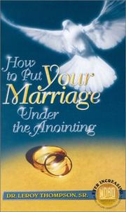 Cover of: How to Put Your Marriage Under the Anointing - Two 90-Minute Audio Tape Series (Christian Living Series) | Leroy Thompson