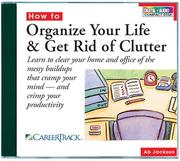 Cover of: How to Organize Your Life & Get Rid of Clutter