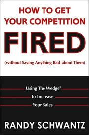 Cover of: How to Get Your Competition Fired (Without Saying Anything Bad About Them)