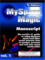 Cover of: Ty Cohen's MySpace Magic Manuscript   The world's #1 guide to using Myspace.com music and other social network sites to market, promote and sell your music world wide! www.MySpaceMagicManuscript.com