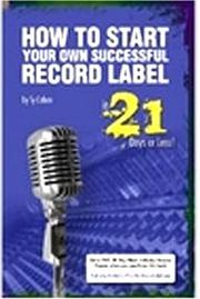 Cover of: How to Start Your Own Successful Record Label in 21 Days or Less!    The world's #1, step-by-step guide to starting a highly profitable, world famous, ... time then you would ever think possible!