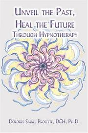 Unveil the Past, Heal the Future through Hypnotherapy by Dolores Small Proiette