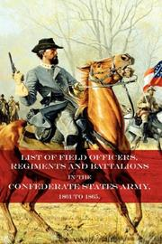 Cover of: List of Field Officers, Regiments, and Battalions in the Confederate Army 1861 to 1865 |