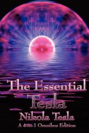 Cover of: The Essential Tesla: A New System of Alternating Current Motors and Transformers, Experiments with Alternate Currents of Very High Frequency and Their ... of Increasing Human Energy, With Special