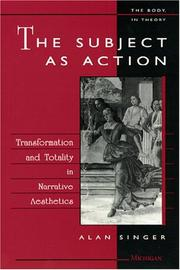 Cover of: The Subject as Action: Transformation and Totality in Narrative Aesthetics (The Body, In Theory: Histories of Cultural Materialism) | Alan Singer