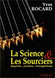 Cover of: La Science & les sourciers, 3e éditions. baguettes, pendules, biomagnétisme