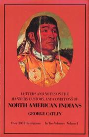 Cover of: Letters and notes on the manners, customs, and conditions of the North American Indians