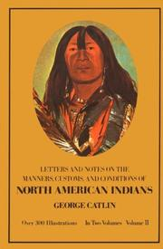 Cover of: Manners, Customs, and Conditions of the North American Indians, Volume II (1832-1839 Amongst the)