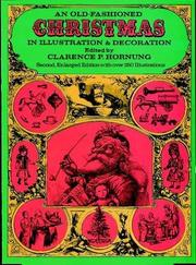 Cover of: An Old-Fashioned Christmas in Illustration and Decoration | Clarence P. Hornung